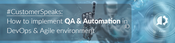 #CustomerSpeak: How to implement QA & Automation in DevOps & Agile environment